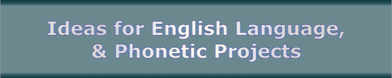 Ideas for English Language, and Phonetic Projects